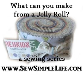 What can you make with a jelly roll? A sewing series. Many tutorials.