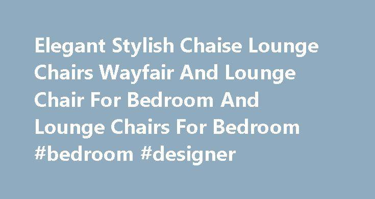 Elegant Stylish Chaise Lounge Chairs Wayfair And Lounge Chair For Bedroom And Lounge Chairs For Bedroom #bedroom #designer http://bedrooms.remmont.com/elegant-stylish-chaise-lounge-chairs-wayfair-and-lounge-chair-for-bedroom-and-lounge-chairs-for-bedroom-bedroom-designer/  #bedroom lounge chairs # Elegant Stylish Chaise Lounge Chairs Wayfair And Lounge Chair For Bedroom And Lounge Chairs For Bedroom Elegant Stylish Chaise Lounge Chairs Wayfair And Lounge Chair For [...]