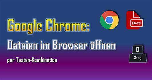 Dateien lassen sich im Google Chrome auch per Tasten-Kombination öffnen.  #Bild #Browser #Datei #Dateiformat #Dokument #Grafik #PDF #Programm #Registerkarte #Tastatur #Tastenkombination #Text #Video #Windows