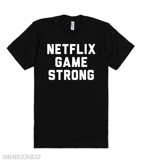 Netflix Game Strong | Netflix game strong. Some people's eyebrow game is strong, other it is their selfie game that is strong. You, however, have a strong Netflix game. A skill you have mastered after years of intense training. Share this hilarious tee with the world! (And your love of Netflix!) #netflix