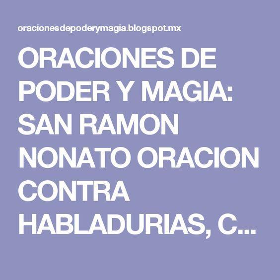 ORACIONES DE PODER Y MAGIA: SAN RAMON NONATO ORACION CONTRA HABLADURIAS, CHISMES, MALOS DESEOS, ENVIDIAS, ODIOS