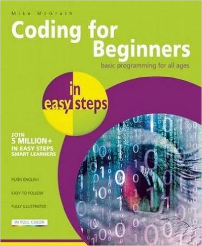 Coding for Beginners in easy steps - basic programming for all ages: Amazon.co.uk: Mike McGrath: Books - A great starting point for Python Coding
