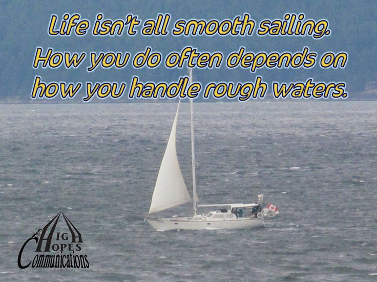 Life isn't all smooth sailing. How you do often depends on how you handle rough waters. www.highhopescommunications.ca