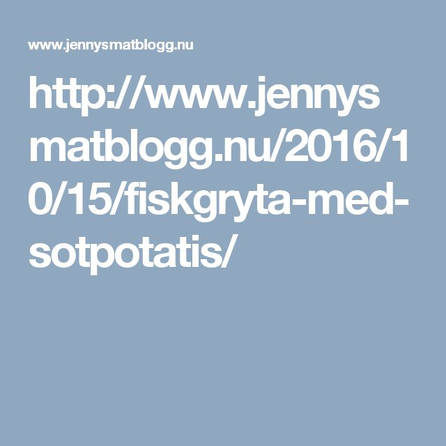 http://www.jennysmatblogg.nu/2016/10/15/fiskgryta-med-sotpotatis/
