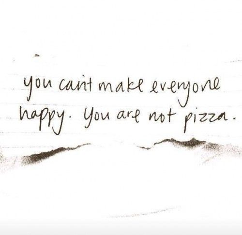 Remember, you are not a pizza