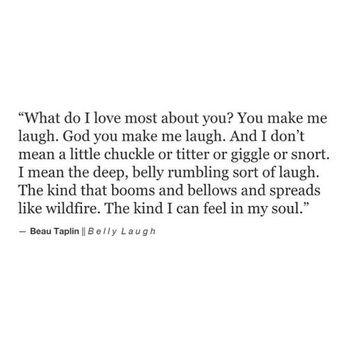 It is not what I love most, but it's one of the many, many reasons that I'm crazy about him. Beau Taplin | Belly Laugh