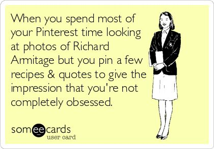 When you spend most of your Pinterest time looking at photos of Richard Armitage but you pin a few recipes & quotes to give the impression that you're not completely obsessed.