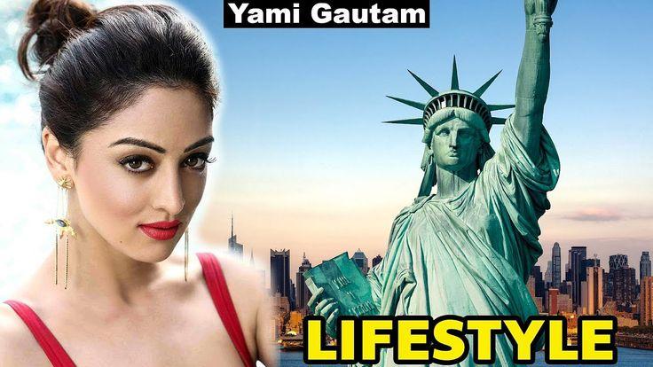 Yami Gautam Lifestyle   Age   House   Boyfriend   Salary   Net Worth   Y...