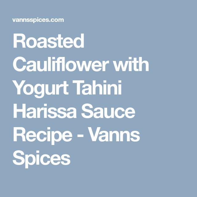 Roasted Cauliflower with Yogurt Tahini Harissa Sauce Recipe - Vanns Spices
