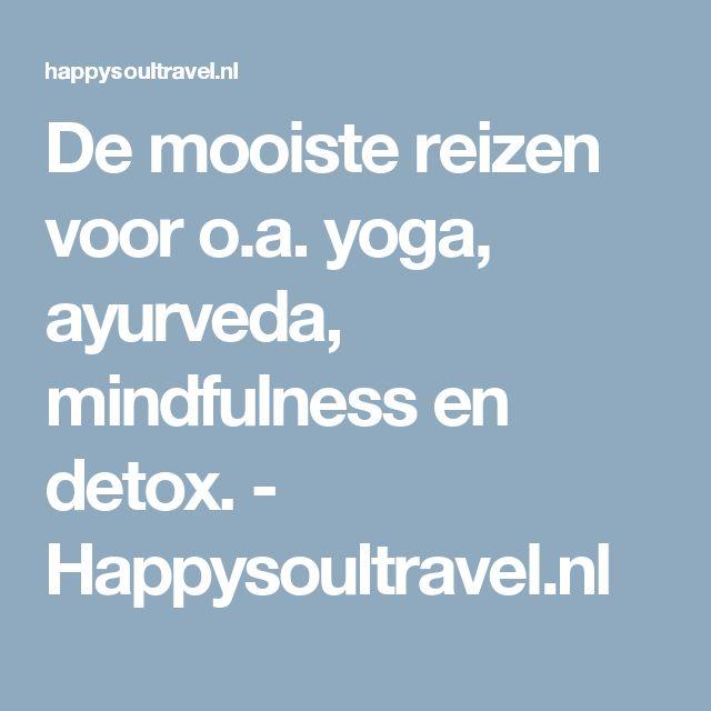 De mooiste reizen voor o.a. yoga, ayurveda, mindfulness en detox.  - Happysoultravel.nl