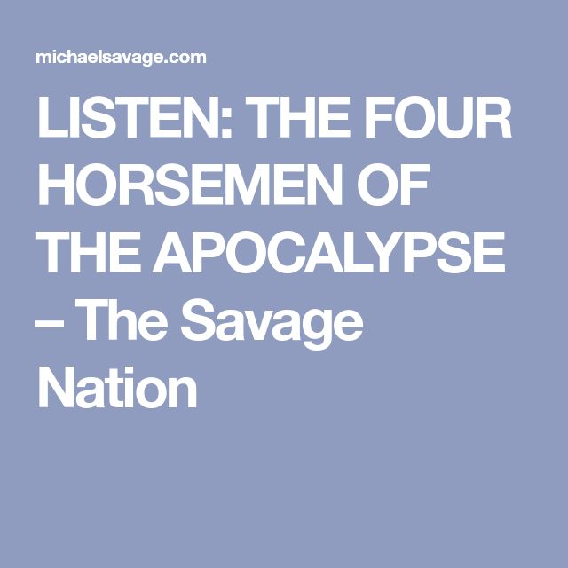 LISTEN: THE FOUR HORSEMEN OF THE APOCALYPSE – The Savage Nation