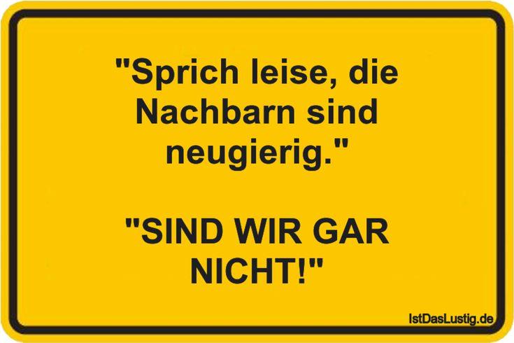 """""""Sprich leise, die Nachbarn sind neugierig.""""  """"SIND WIR GAR NICHT!"""" ... gefunden auf https://www.istdaslustig.de/spruch/3145 #lustig #sprüche #fun #spass"""