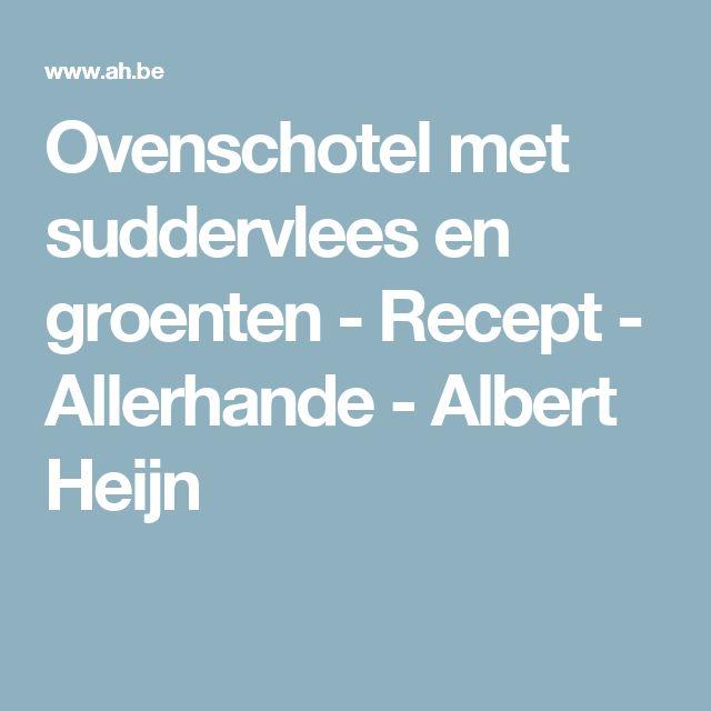 Ovenschotel met suddervlees en groenten - Recept - Allerhande - Albert Heijn