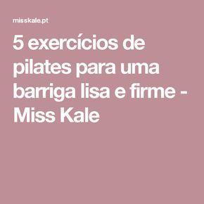 5 exercícios de pilates para uma barriga lisa e firme - Miss Kale