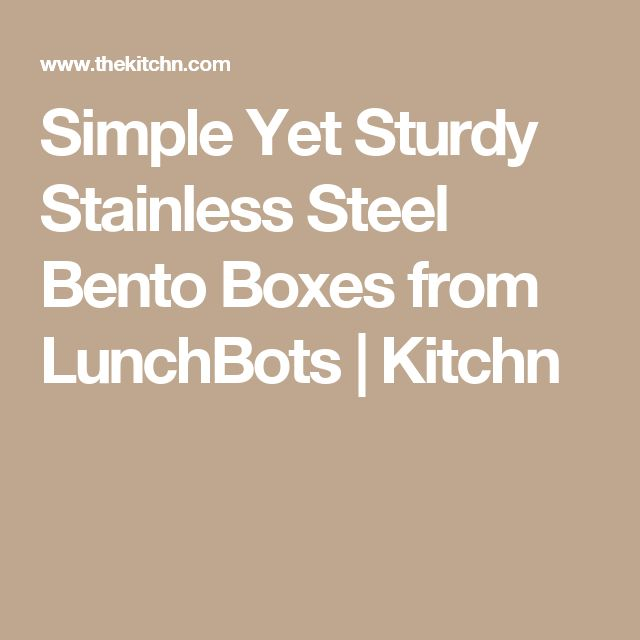 Simple Yet Sturdy Stainless Steel Bento Boxes from LunchBots | Kitchn