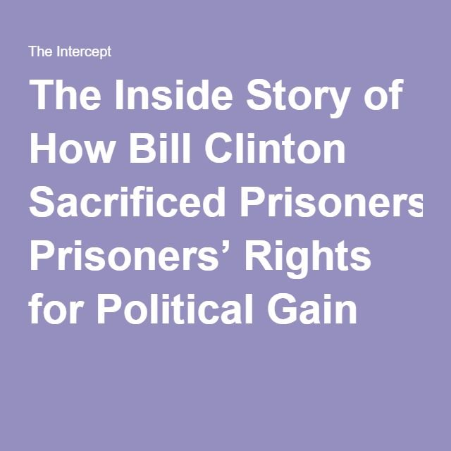 The Inside Story of How Bill Clinton Sacrificed Prisoners' Rights for Political Gain