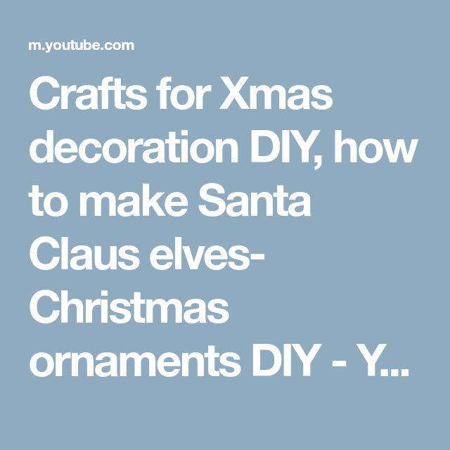 Crafts for Xmas decoration DIY, how to make Santa Claus elves- Christmas ornaments DIY - YouTube