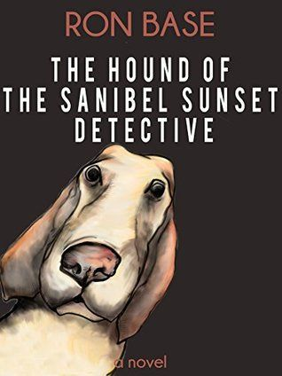 The Hound of the Sanibel Sunset Detective (Sanibel Sunset Detective series, #5) by Ron Base. #MiltonON