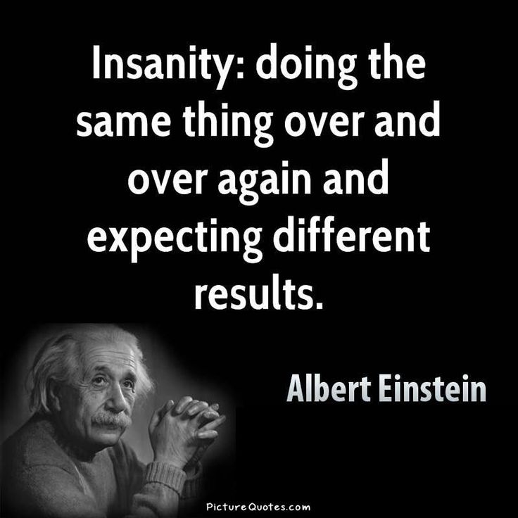 Insanity is doing the same thing over and over again and expecting different results. Picture Quotes.
