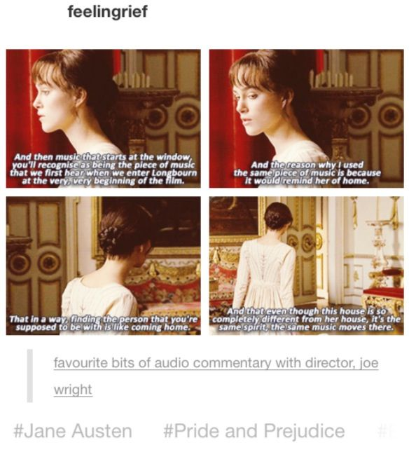 """That in a way finding the person you're supposed to be with is like coming home."" Probably the best line from a commentary of any movie. I love Pride and Prejudice."