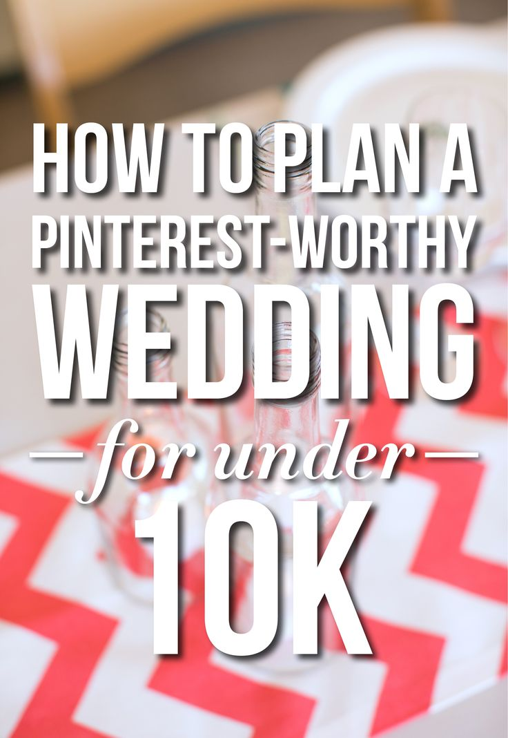 How To Plan A Pinterest-Worthy Wedding For Under $10K