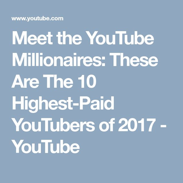 Meet the YouTube Millionaires: These Are The 10 Highest-Paid YouTubers of 2017 - YouTube