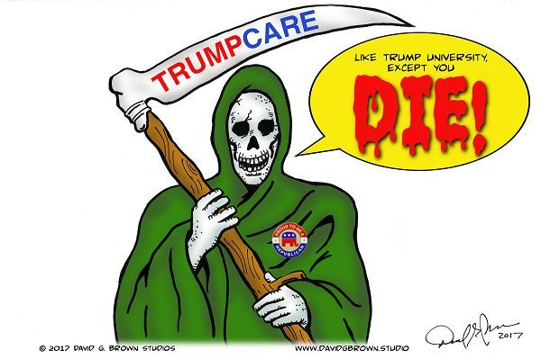 Cartoon by David G. Brown - TRUMPCARE, like Trump University except you DIE!
