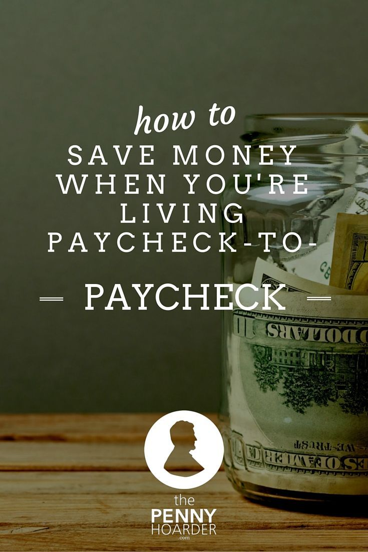 How To Save Money When You're Living Paycheck To Paycheck - The Penny Hoarder…
