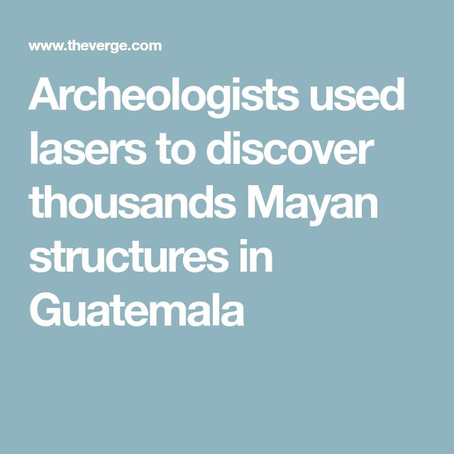 Archeologists used lasers to discover thousands Mayan structures in Guatemala