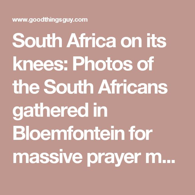 South Africa on its knees: Photos of the South Africans gathered in Bloemfontein for massive prayer meeting