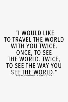 Wanderlust TO know the world the way Kay sees the world would be the greatest gift.