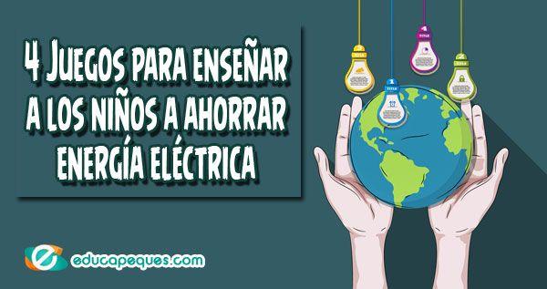 4 Juegos Para Enseñar A Los Niños A Ahorrar Energía Eléctrica Ahorro De Energia Enseñar A Los Niños Videos De Cuentos