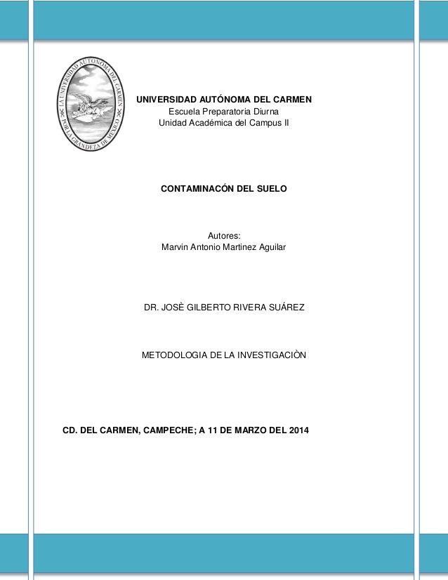 UNIVERSIDAD AUTÓNOMA DEL CARMEN  Escuela Preparatoria Diurna  Unidad Académica del Campus II  CONTAMINACÓN DEL SUELO  Autores:...