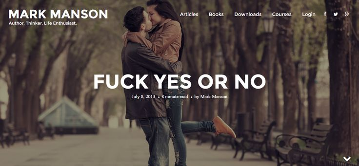 """Fuck Yes or No. http://markmanson.net/fuck-yes/ / """"Why would you ever be excited to be with someone who is not excited to be with you? If they're not happy with you now, what makes you think they'll be happy to be with you later? Why do you make an effort to convince someone to date you when they make no effort to convince you?"""""""