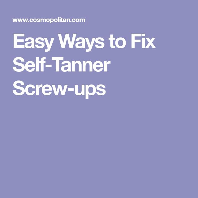 Easy Ways to Fix Self-Tanner Screw-ups