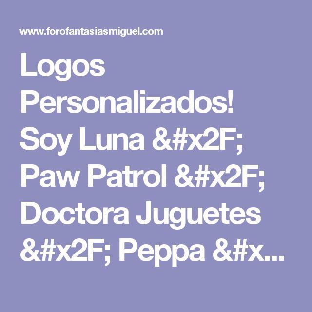 Logos Personalizados! Soy Luna / Paw Patrol / Doctora Juguetes / Peppa / Cars