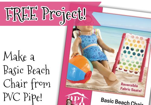 Make a doll-sized basic beach chair from CPVC pipe with this FREE project download from AptOne8/Matilda Jo Originals!