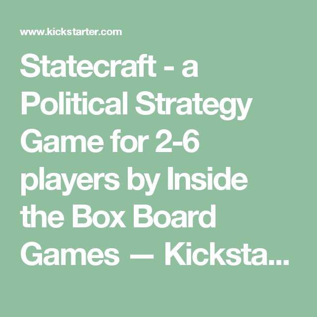 Statecraft - a Political Strategy Game for 2-6 players by Inside the Box Board Games —  Kickstarter