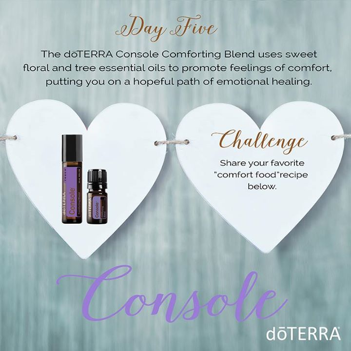 Day 5 - doTERRA Console uses sweet floral and tree essential oils to promote feelings of comfort putting you on a hopeful path of emotional healing. Share your favorite comfort food recipe below.