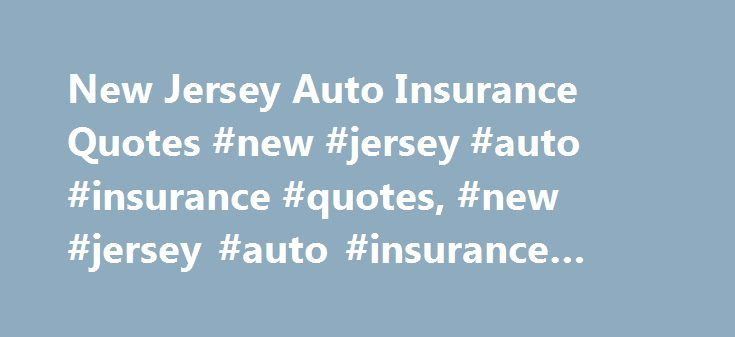 New Jersey Auto Insurance Quotes #new #jersey #auto #insurance #quotes, #new #jersey #auto #insurance #quote http://hawai.remmont.com/new-jersey-auto-insurance-quotes-new-jersey-auto-insurance-quotes-new-jersey-auto-insurance-quote/  # How to Understand New Jersey Auto Insurance Quotes New Jersey auto insurance quotes are the second-highest in the nation behind just D.C. In 2007, the annual premium costs averaged $1,104, according to a December 2009 report from the National Association of…