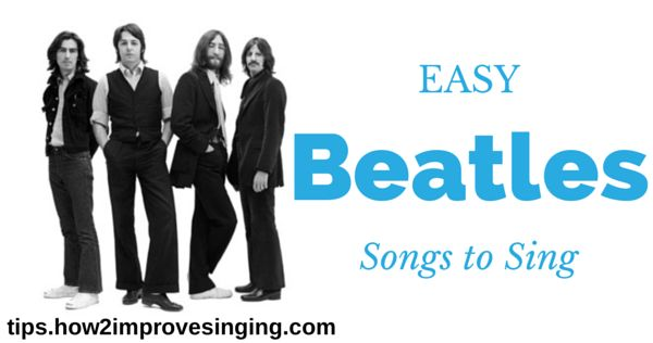 Click here to read a blog post about easy Beatles songs to sing for beginners: http://tips.how2improvesinging.com/easy-beatles-songs-sing/
