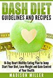 DASH DIET: Guidelines and Recipes: 14-Day Heart Healthy Eating Plan to Jump Start Your Diet. Dash diet eating plan Lose Weight and Gain Control of Your Health