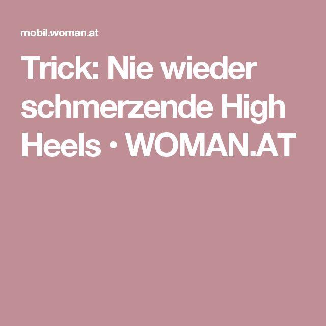 Trick: Nie wieder schmerzende High Heels • WOMAN.AT