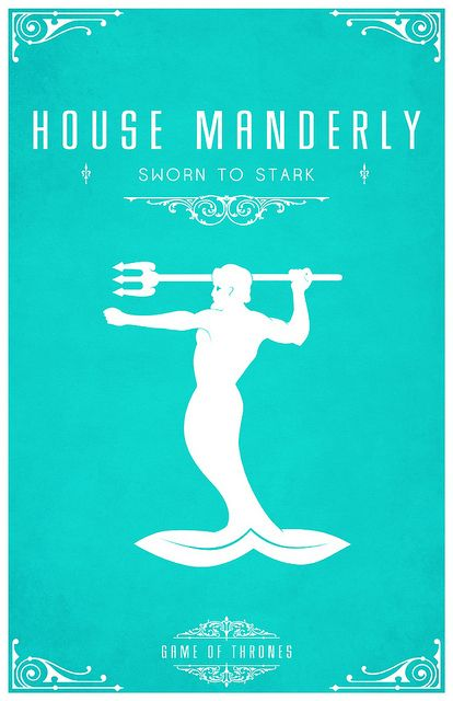 House Manderly  Sigil - A White Merman with Trident  Sworn To House Stark
