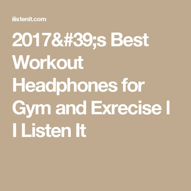 2017's Best Workout Headphones for Gym and Exrecise l I Listen It