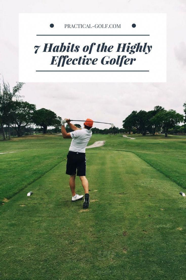 7 Habits Of The Highly Effective Golfer Golf Tips Golfing Tips Golf For Beginners Golf Help Golf Golf Tips For Beginners Golf Putting Tips Golf Swing