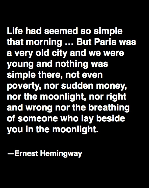 My favorite literary quote ~ Ernest  Hemingway moveable feast.