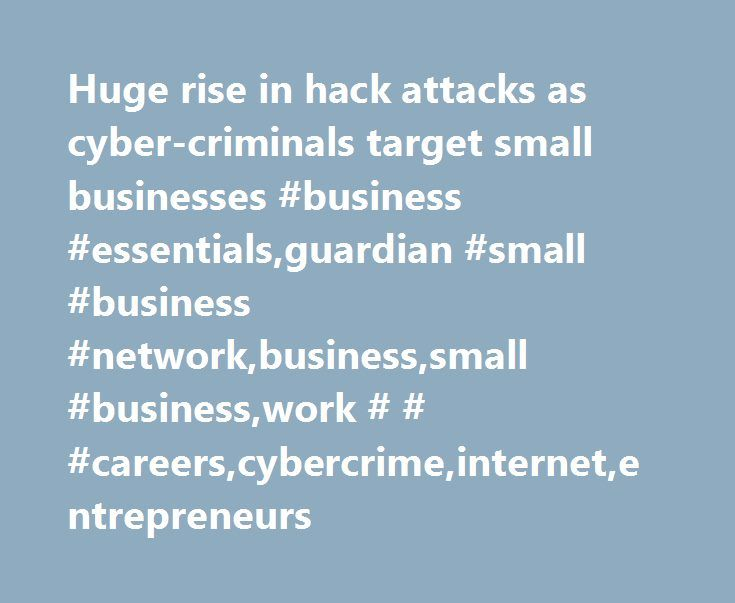 Huge rise in hack attacks as cyber-criminals target small businesses #business #essentials,guardian #small #business #network,business,small #business,work # # #careers,cybercrime,internet,entrepreneurs http://south-africa.nef2.com/huge-rise-in-hack-attacks-as-cyber-criminals-target-small-businesses-business-essentialsguardian-small-business-networkbusinesssmall-businesswork-careerscybercrimeinternetentrepreneu/  Huge rise in hack attacks as cyber-criminals target small businesses Huge rise…