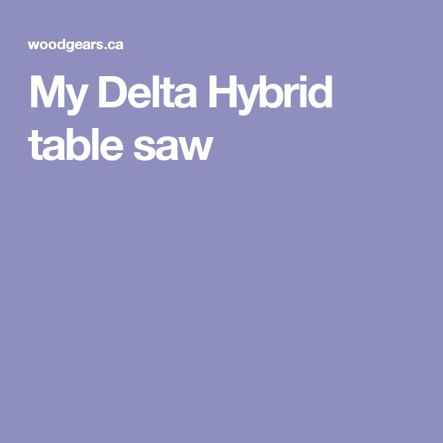 My Delta Hybrid table saw