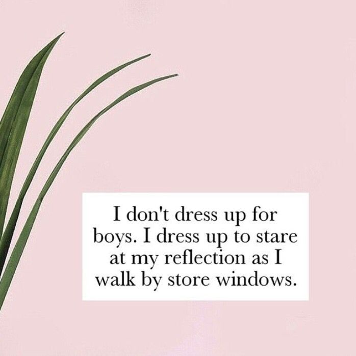 . That's right . Haha, I'm glad you  noticed we women dress up coz it feels good !